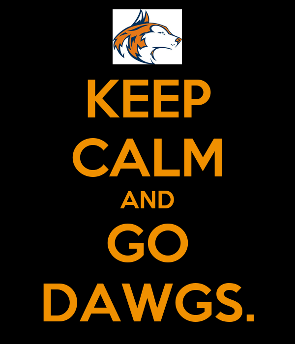 KEEP CALM AND GO DAWGS.