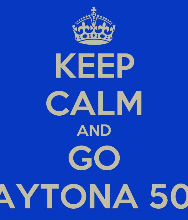 KEEP CALM AND GO DAYTONA 500!