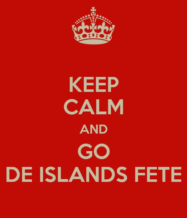 KEEP CALM AND GO DE ISLANDS FETE