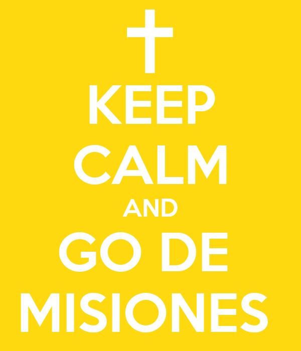 KEEP CALM AND GO DE  MISIONES