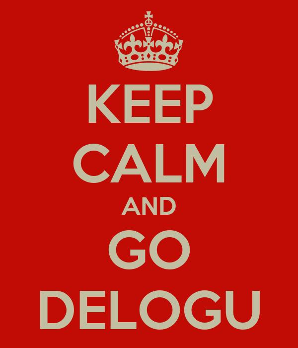 KEEP CALM AND GO DELOGU