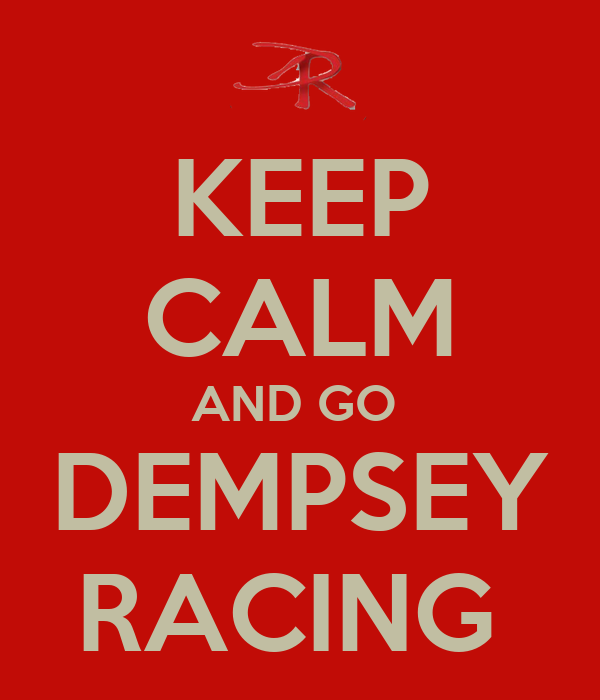 KEEP CALM AND GO  DEMPSEY RACING