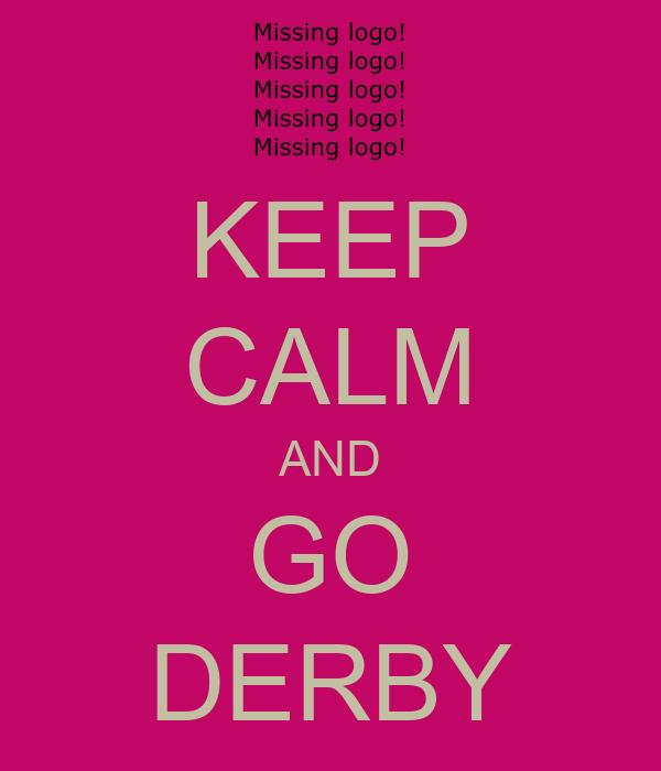 KEEP CALM AND GO DERBY
