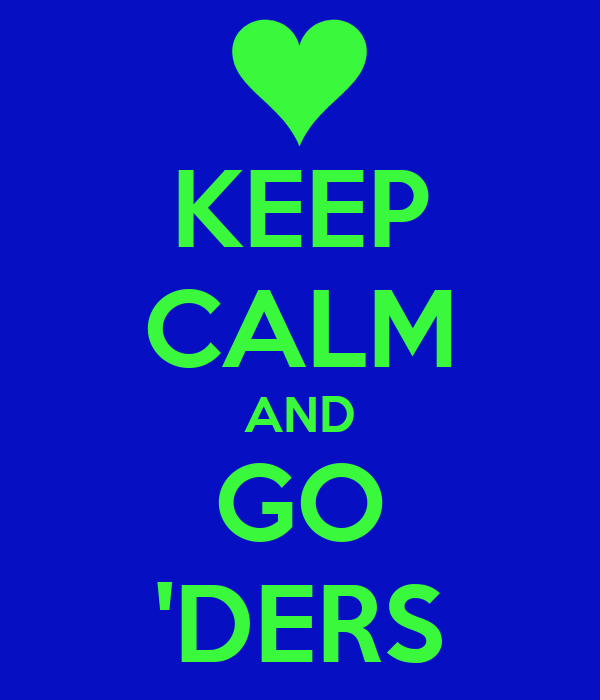 KEEP CALM AND GO 'DERS