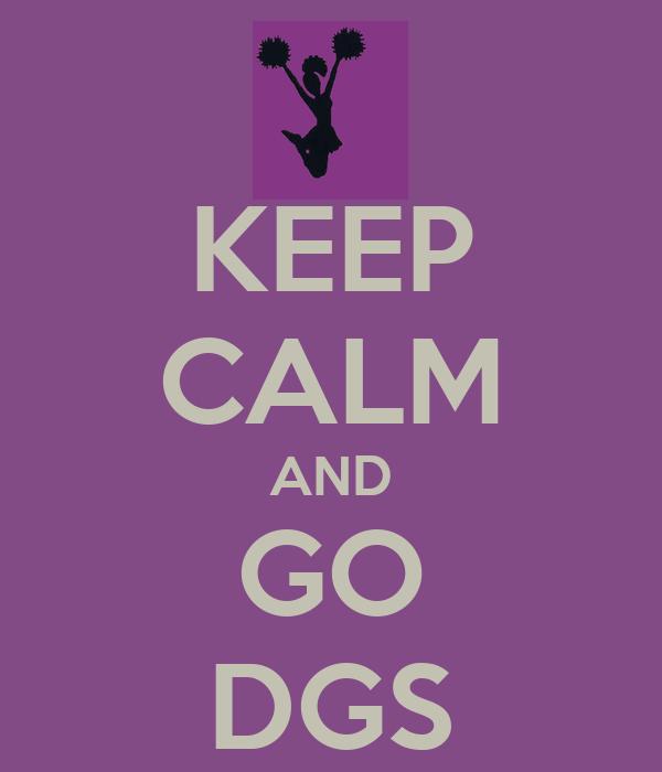 KEEP CALM AND GO DGS