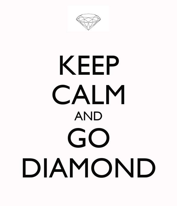 KEEP CALM AND GO DIAMOND