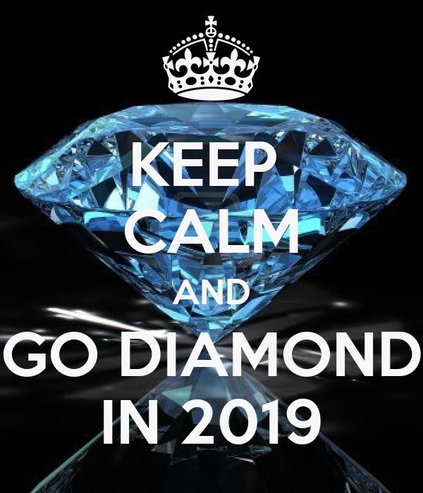 KEEP  CALM AND GO DIAMOND IN 2019