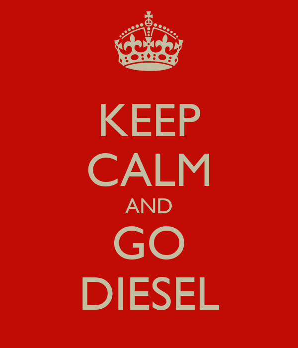 KEEP CALM AND GO DIESEL