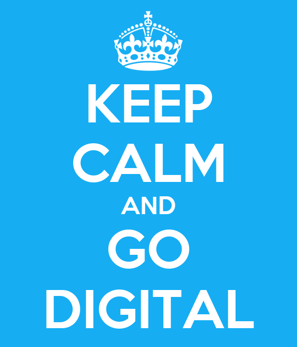 KEEP CALM AND GO DIGITAL