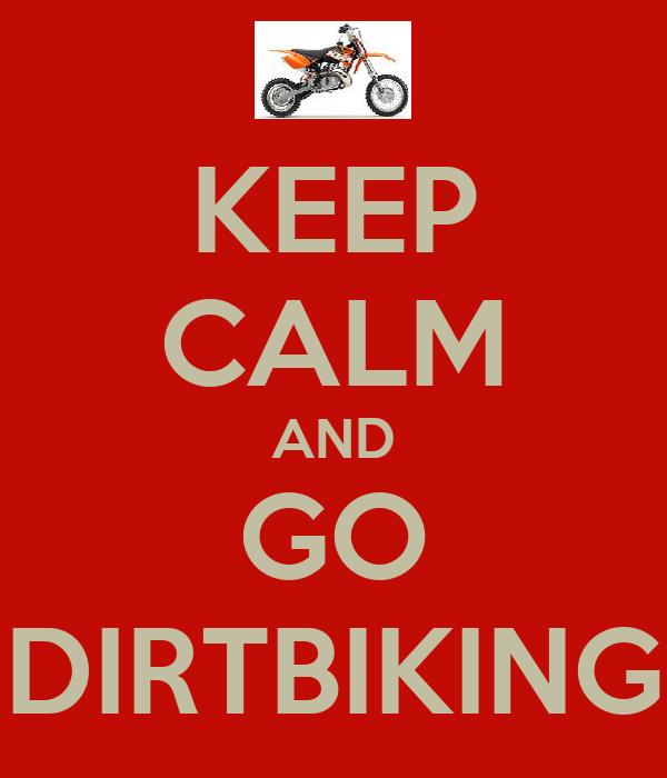 KEEP CALM AND GO DIRTBIKING