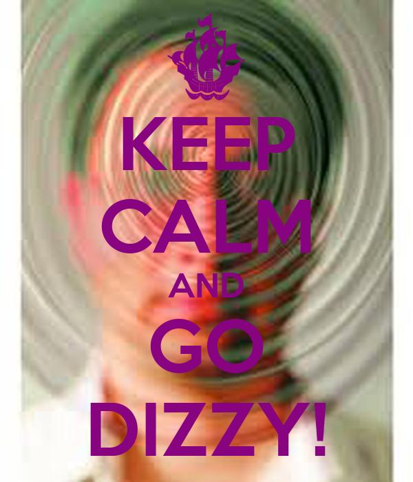 KEEP CALM AND GO DIZZY!