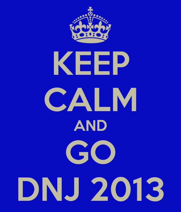 KEEP CALM AND GO DNJ 2013