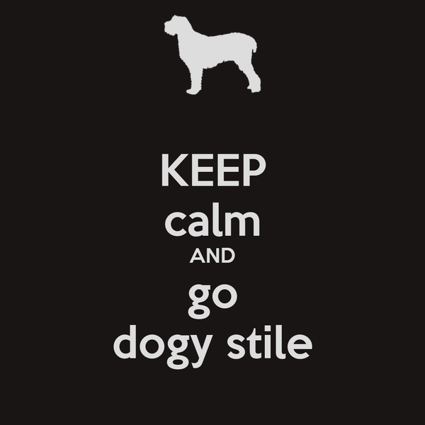KEEP calm AND go dogy stile