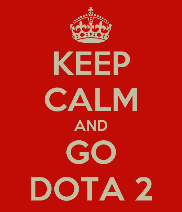 KEEP CALM AND GO DOTA 2