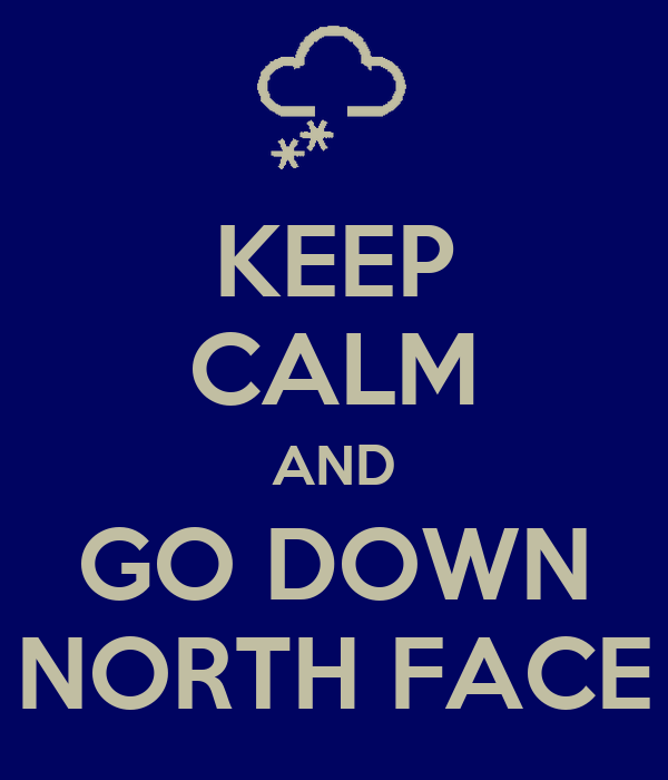KEEP CALM AND GO DOWN NORTH FACE