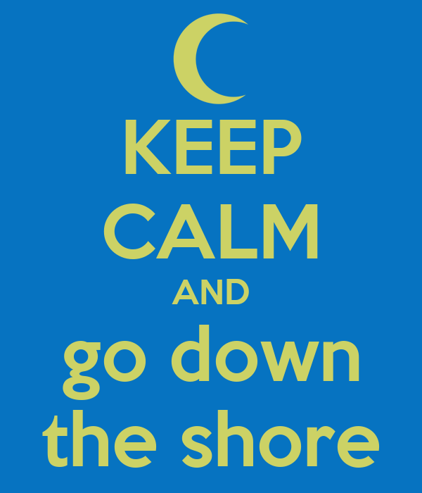 KEEP CALM AND go down the shore