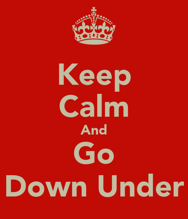 Keep Calm And Go Down Under