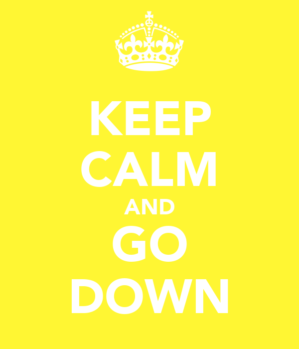 KEEP CALM AND GO DOWN