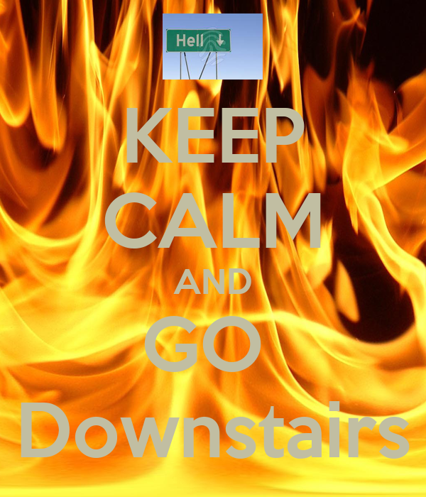 KEEP CALM AND GO  Downstairs
