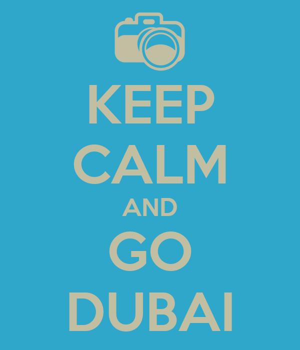 KEEP CALM AND GO DUBAI