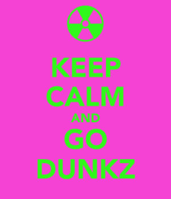 KEEP CALM AND GO DUNKZ