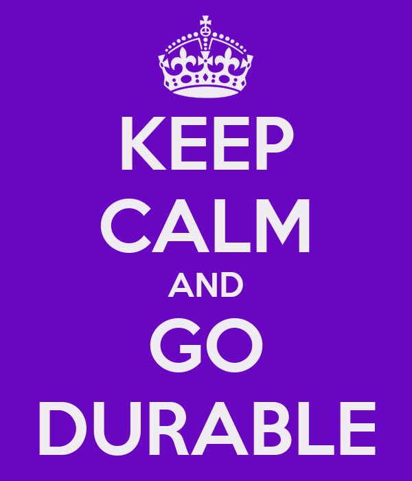 KEEP CALM AND GO DURABLE