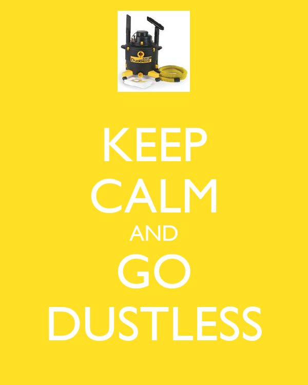 KEEP CALM AND GO DUSTLESS