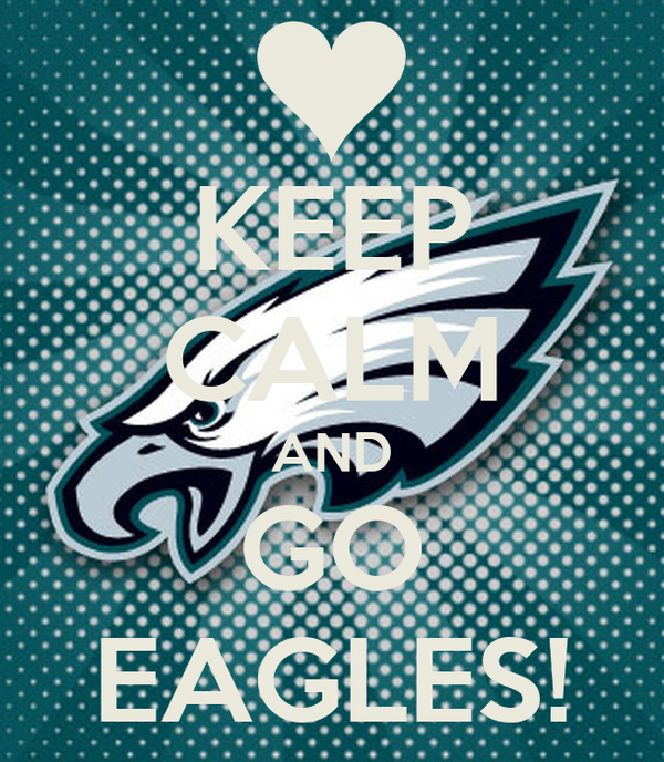 KEEP CALM AND GO EAGLES!