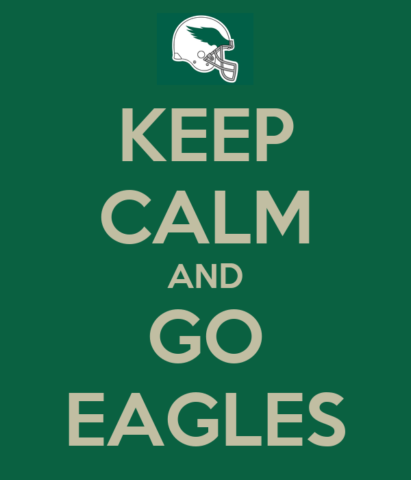 KEEP CALM AND GO EAGLES