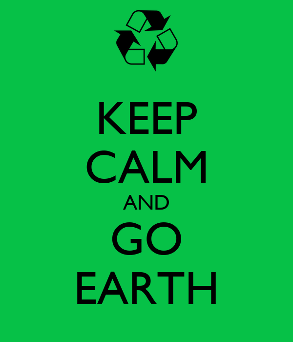 KEEP CALM AND GO EARTH