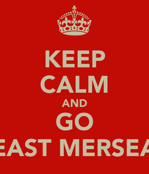 KEEP CALM AND GO EAST MERSEA