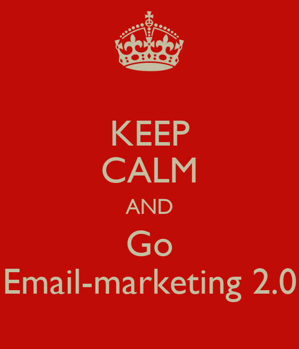 KEEP CALM AND Go Email-marketing 2.0