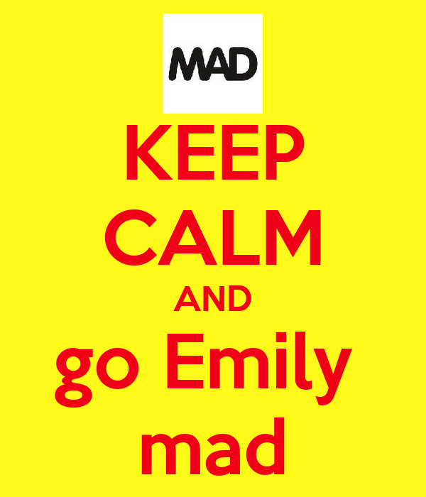 KEEP CALM AND go Emily  mad