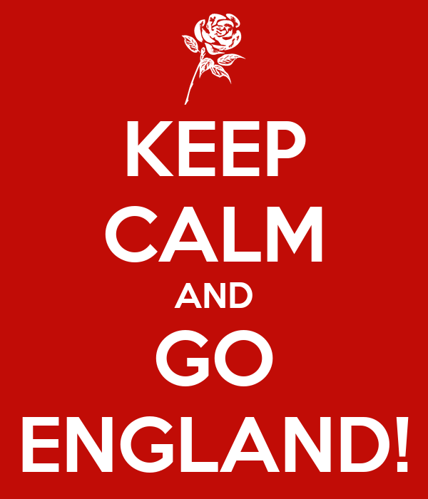 KEEP CALM AND GO ENGLAND!