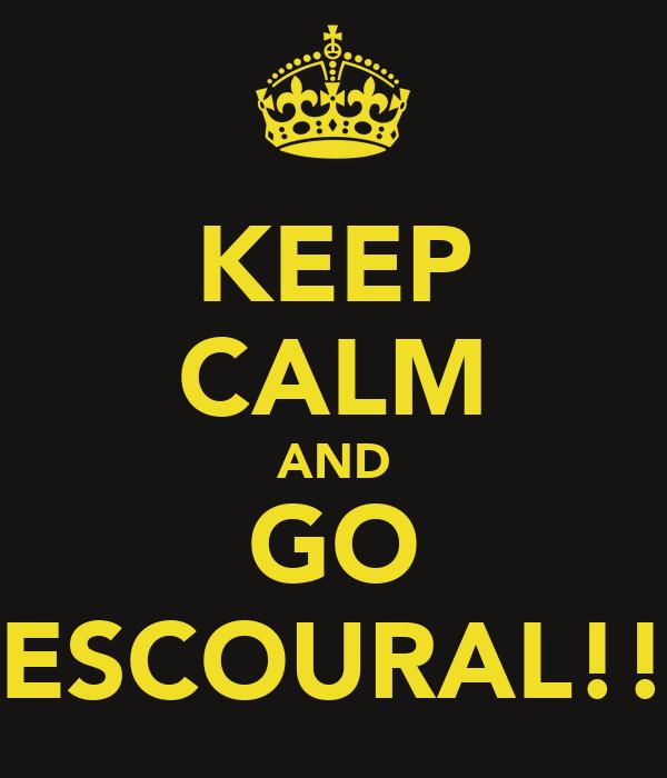 KEEP CALM AND GO ESCOURAL!!