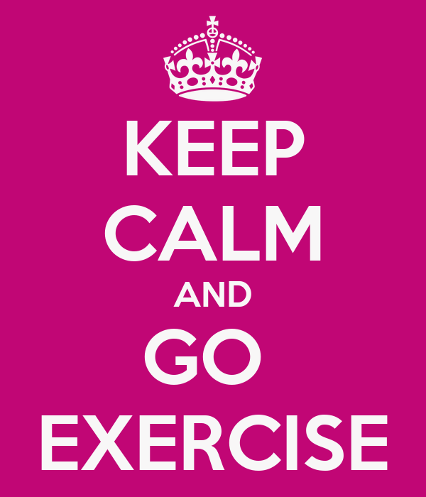 KEEP CALM AND GO  EXERCISE