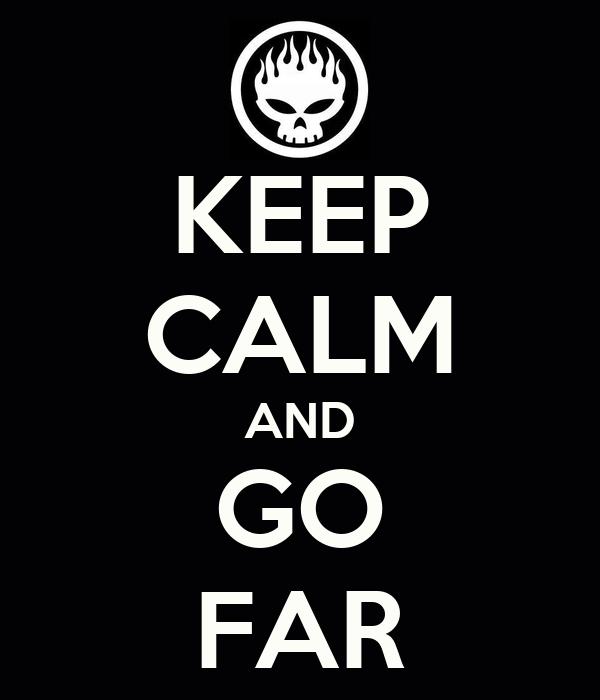 KEEP CALM AND GO FAR