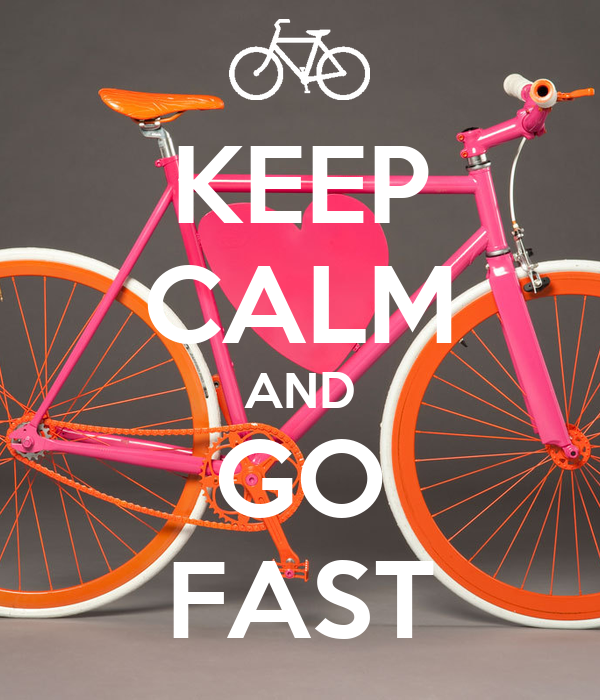 KEEP CALM AND GO FAST