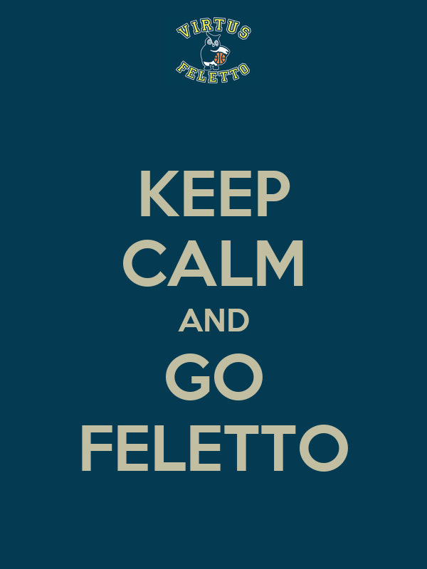 KEEP CALM AND GO FELETTO