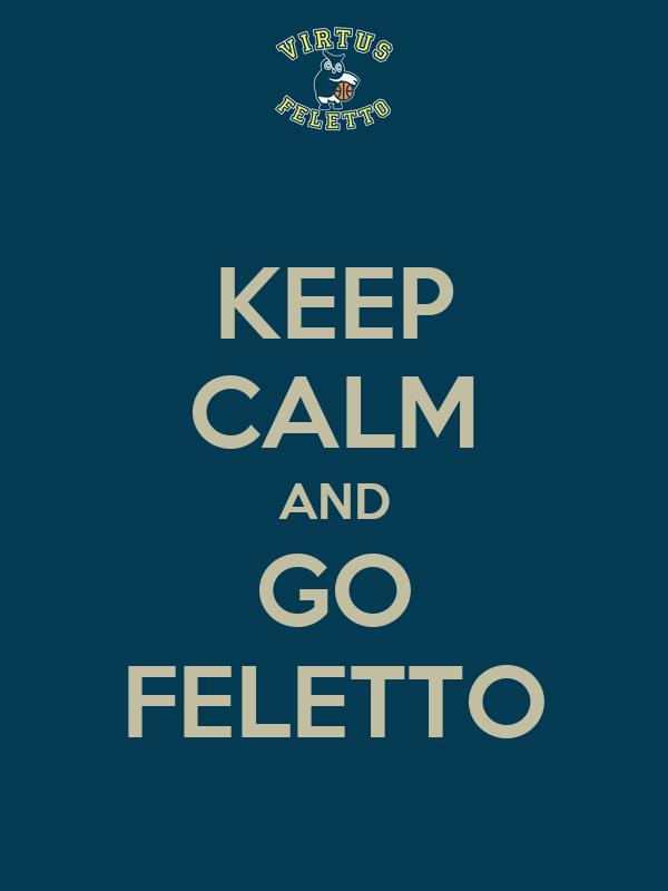 KEEP CALM AND GO FELETTO