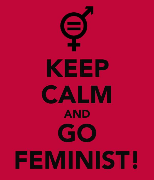 KEEP CALM AND GO FEMINIST!