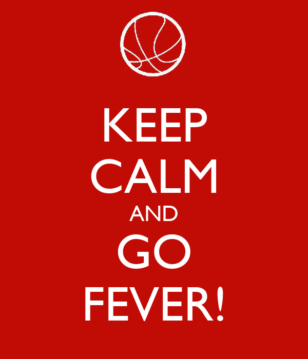 KEEP CALM AND GO FEVER!