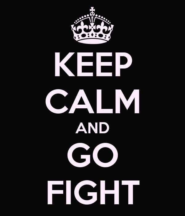KEEP CALM AND GO FIGHT