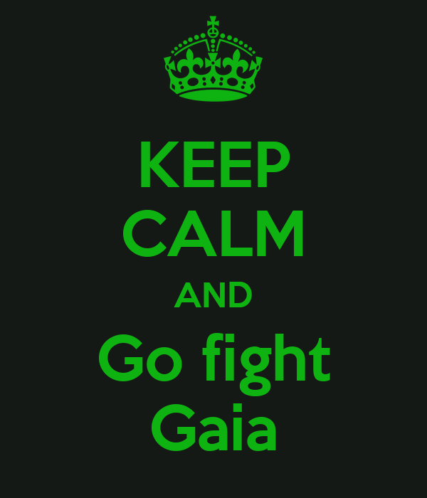 KEEP CALM AND Go fight Gaia