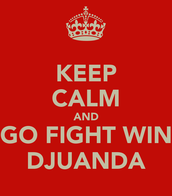 KEEP CALM AND GO FIGHT WIN DJUANDA