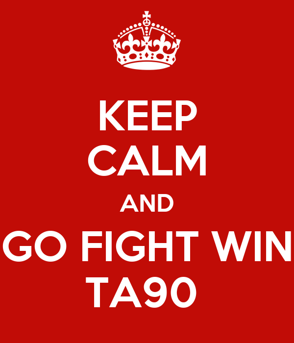 KEEP CALM AND GO FIGHT WIN TA90