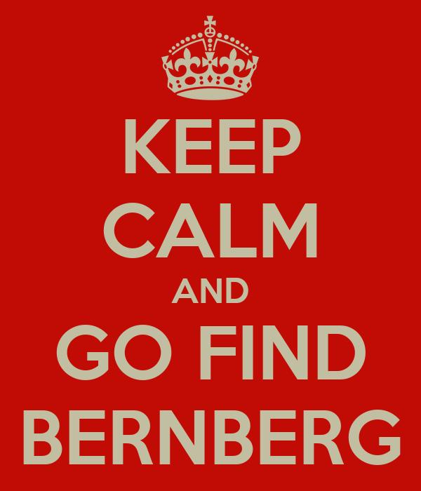 KEEP CALM AND GO FIND BERNBERG