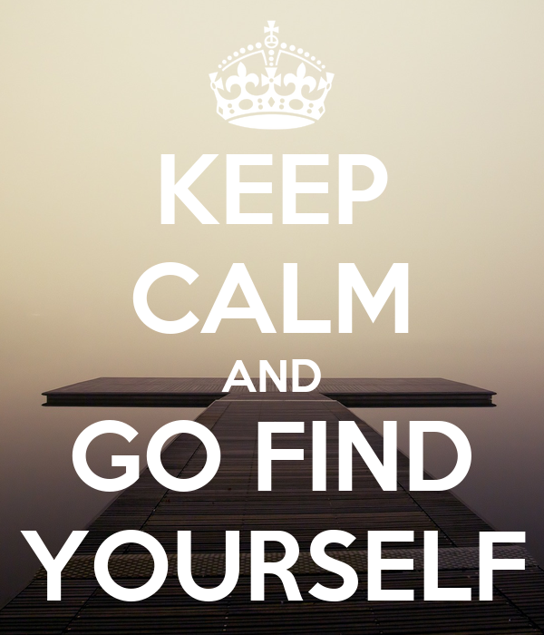 KEEP CALM AND GO FIND YOURSELF
