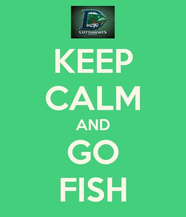 KEEP CALM AND GO FISH