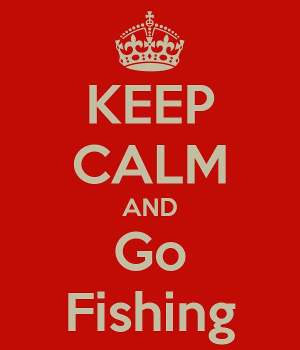 KEEP CALM AND Go Fishing